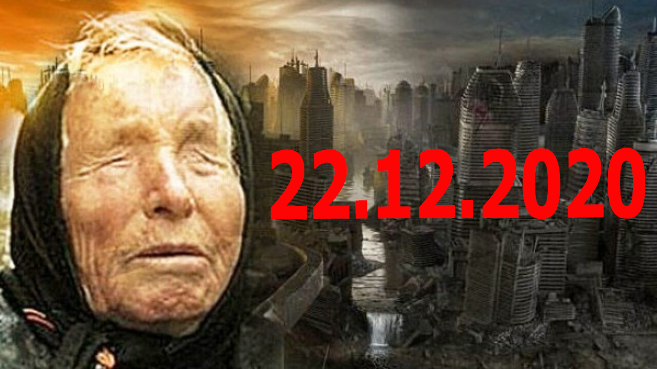 End of the world December 22 2020 what Vanga said about it